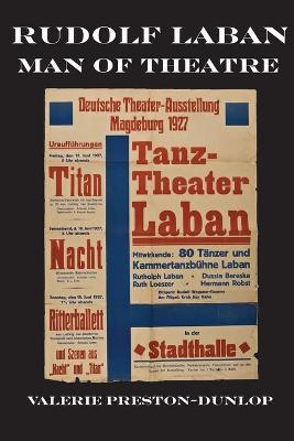 Rudolf Laban Man of Theatre by Valerie Preston-Dunlop