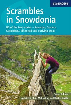 Scrambles in Snowdonia Snowdon, Glyders, Carneddau, Eifionydd and outlying areas by Steve Ashton, Rachel Crolla, Carl McKeating