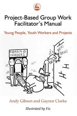 Project-Based Group Work Facilitator's Manual Young People, Youth Workers and Projects by Andy Gibson