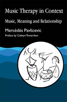 Music Therapy in Context Music, Meaning and Relationship by Mercedes Pavlicevic