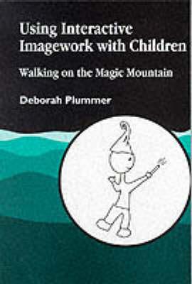 Using Interactive Imagework with Children Walking on the Magic Mountain by Deborah Plummer