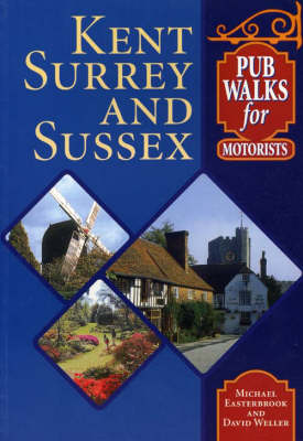 Pub Walks for Motorists: Kent,Surrey and Sussex by Michael Easterbrook, David Weller