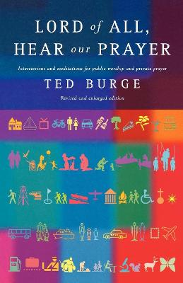 Lord of All, Hear Our Prayer Intercessions and meditations for public worship and private prayer by Ted Burge