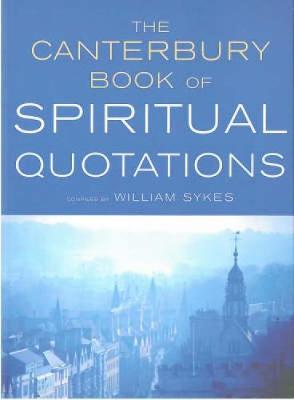 The Canterbury Book of Spiritual Quotations by William G.D. Sykes