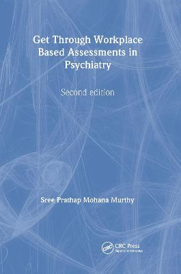 Get Through Workplace Based Assessments in Psychiatry by Sree Murthy