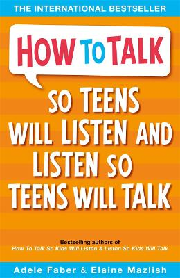 How to Talk So Teens Will Listen and Listen So Teens Will Talk by Adele, Mazlish, Elaine Faber