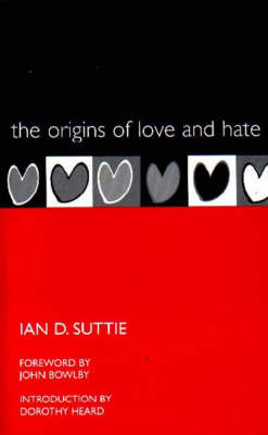 The Origins of Love and Hate by Ian D. Suttie, Dorothy Heard, John Bowlby