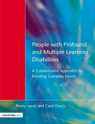 People with Profound and Multiple Learning Disabilities A Collaborative Approach to Meeting by Penny Lacey, Carol Ouvry