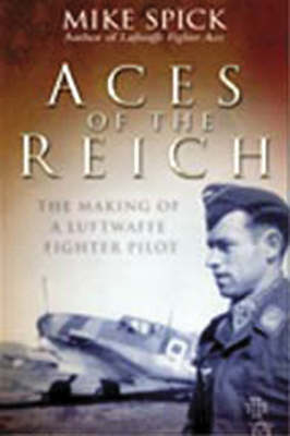 Aces of the Reich The Making of a Luftwaffe Fighter-pilot by Mike Spick