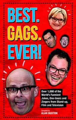 Best. Gags. Ever! Over 1,000 of the World's Funniest Jokes and One-liners by Alan Buxton