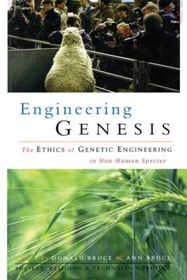 Engineering Genesis Ethics of Genetic Engineering in Non-human Species by Donald Bruce