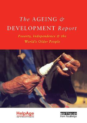 The Ageing and Development Report Poverty, Independence and the World's Older People by Judith Randel, Tony German, Deborah Ewing