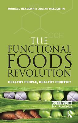 The Functional Foods Revolution Healthy People, Healthy Profits by Michael Heasman, Julian Mellentin