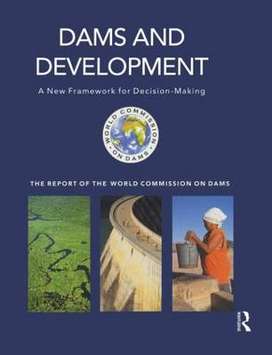 Dams and Development A New Framework for Decision-making - The Report of the World Commission on Dams by World Commission on Dams