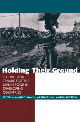 Holding Their Ground Secure Land Tenure for the Urban Poor in Developing Countries by Alain Durand-Lasserve