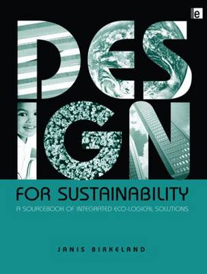 Design for Sustainability A Sourcebook of Integrated Ecological Solutions by Janis Birkeland