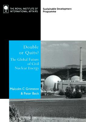 Double or Quits? The Future of Civil Nuclear Energy by Malcolm C. Grimston, Peter Beck