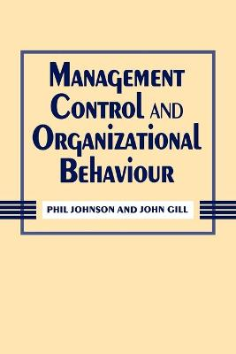 Management Control and Organizational Behaviour by Phil Johnson, John Gill