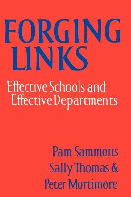 Forging Links Effective Schools and Effective Departments by Pam Sammons, Sally M. Thomas, Peter Mortimore