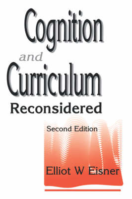 Cognition and Curriculum Reconsidered by Elliot W. Eisner
