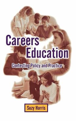 Careers Education Contesting Policy and Practice by Suzy Harris