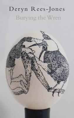 Burying the Wren by Deryn Rees-Jones