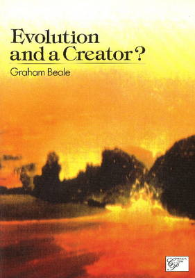 Evolution and a Creator? by Graham Beale