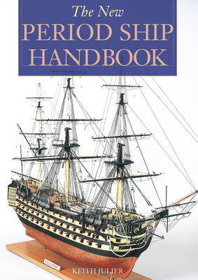 The New Period Ship Handbook by Keith Julier