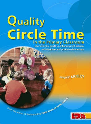 Quality Circle Time in the Primary Classroom Your Essential Guide to Enhancing Self-esteem, Self-discipline and Positive Relationships by Jenny Mosley