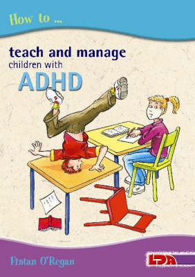How to Teach and Manage Children with ADHD by Fintan O'Regan