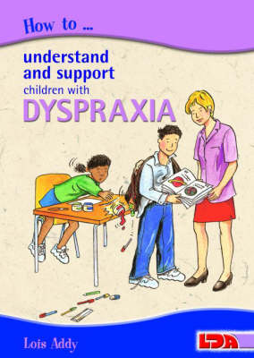 How to Understand and Support Children with Dyspraxia by Lois Addy