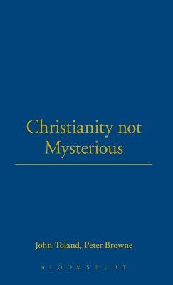 Christianity, Not Mysterious by John Toland, John Vladimir Price, Peter Browne
