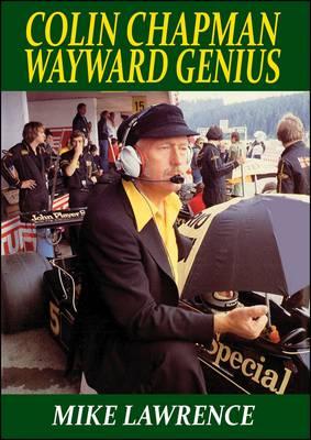 Colin Chapman Wayward Genius by Mike Lawrence