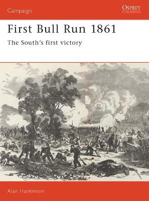 First Bull Run, 1861 The South's First Victory by Alan Hankinson
