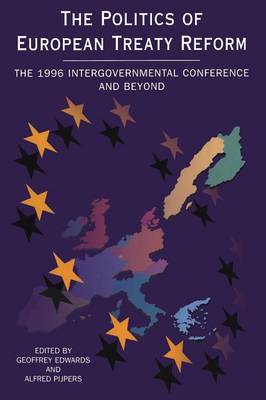 Politics of European Treaty Reform The 1996 Intergovernmental Conference and Beyond by Geoffrey Edwards