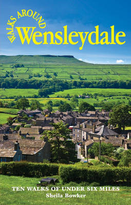 Walks Around Wensleydale by Sheila Bowker