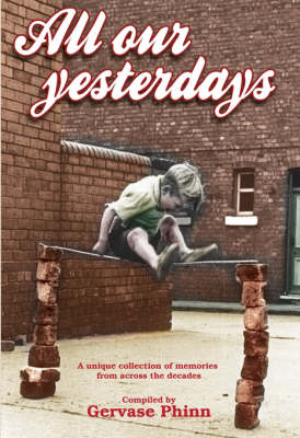 All Our Yesterdays An Anthology of Childhood Memories by Gervase Phinn