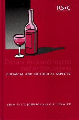 Dietary Anticarcinogens and Antimutagens Chemical and Biological Aspects by I. T. Johnson, G. R. Fenwick