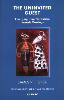 The Uninvited Guest Emerging from Narcissism towards Marriage by James V. Fisher