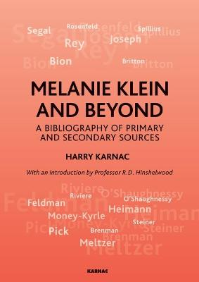 Melanie Klein and Beyond A Bibliography of Primary and Secondary Sources by Harry Karnac