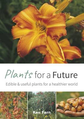 Plants for a Future Edible and Useful Plants for a Healthier World by Ken Fern