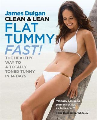 Clean & Lean Flat Tummy Fast! The Healthy Way to a Totally Toned Tummy in 14 Days by James Duigan