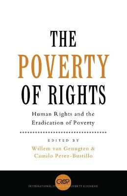 The Poverty of Rights Human Rights and the Eradication of Poverty by Willem J. M. Van Genugten