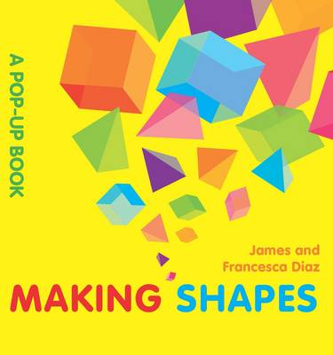 Making Shapes A Pop-up Book by James Diaz