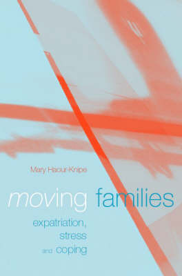 Moving Families Expatriation, Stress and Coping by Mary Haour-Knipe