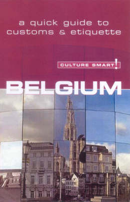 Belgium - Culture Smart! The Essential Guide to Customs & Culture! by Mandy Macdonald