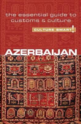 Azerbaijan - Culture Smart! The Essential Guide to Customs & Culture by Nikki Kazimova