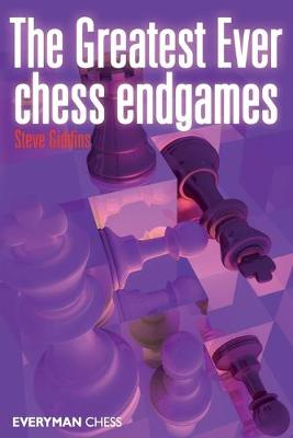 The Greatest Ever Chess Endgames by Steve Giddins