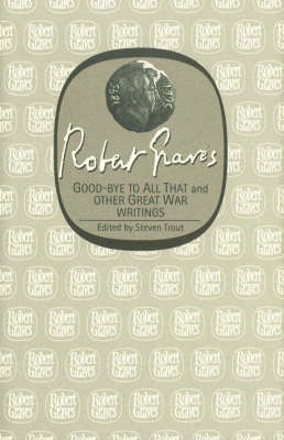 Goodbye to All That and Other Great War Writings by Robert Graves