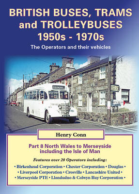 British Buses, Trams and Trolleybuses 1950s-1970s North Wales to Merseyside Including the Isle of Man by Henry Conn